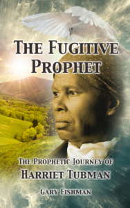 The Fugitive Prophet: The Prophetic Journey of Harriet Tubman
